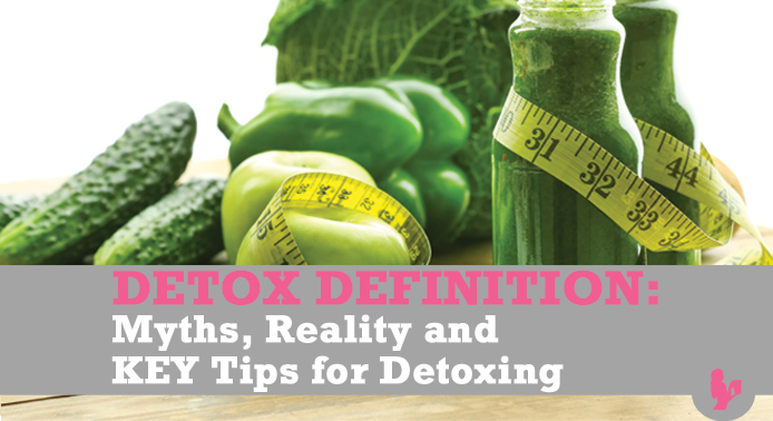 Detox Definition: Myths, Reality and KEY Tips for Detoxing by @BlenderBabes