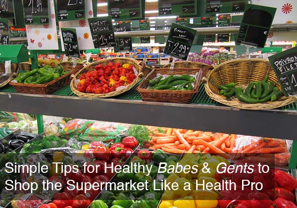Simple Tips for Healthy Babes & Gents to Shop the Supermarket Like a Health Pro by @BlenderBabes