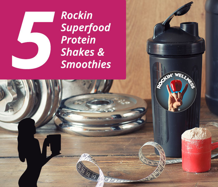 5 ROCKIN WELLNESS SUPERFOOD PROTEIN SMOOTHIES & SHAKES