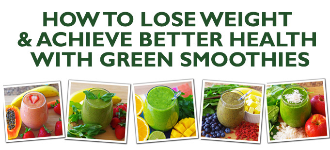 How to Lose Weight & Achieve Better Health with Green Smoothies