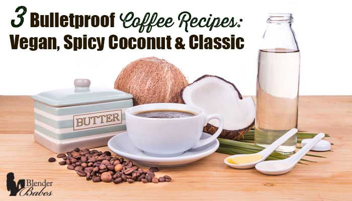 3 Bulletproof Coffee Recipes: Vegan, Spicy Coconut, Classic (with caffeine free Crio Bru option!)