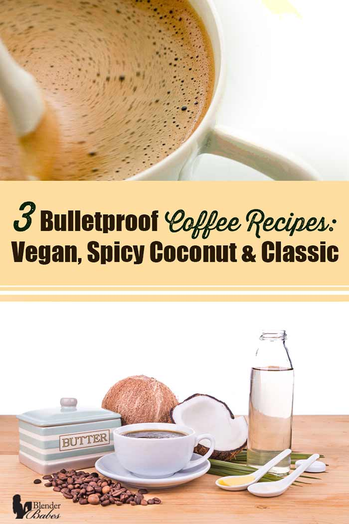 3 Bulletproof Coffee Recipes Classic Vegan and Spicy Coconut #bulletproof #bulletproofcoffee #bulletproofrecipes #veganbulletproof #blenderbabes