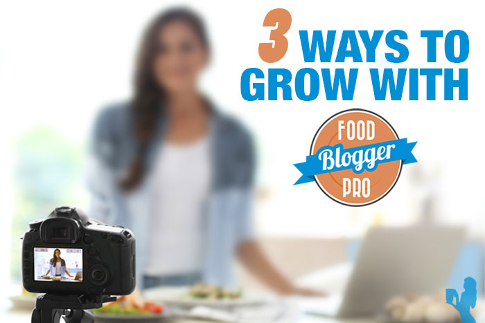 Want to start or improve your food blog? 3 ways to grow with Food Blogger Pro