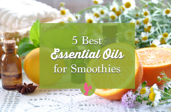 5 Best Essential Oils for Smoothies