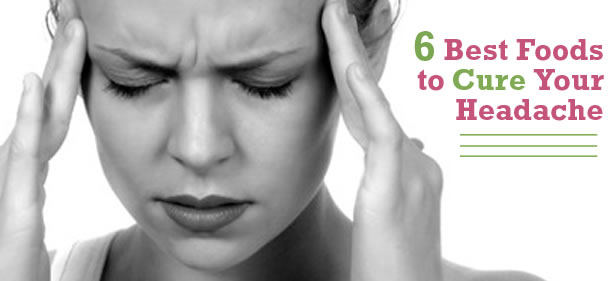 6 Best Foods to Help Cure Your Headaches