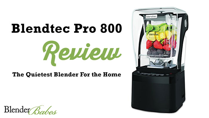 Blendtec Pro 800 Review – The Quietest Blender in the World!