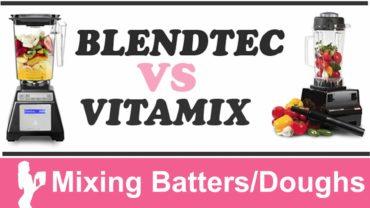 Vitamix vs Blendtec Mixing Batters and Bread Doughs comparison