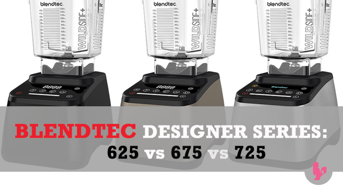 Blendtec Designer Series Comparison Review: Designer 725 vs 675 vs 625