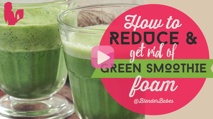 How to Reduce & Get Rid of Green Smoothie Foam [VIDEO]