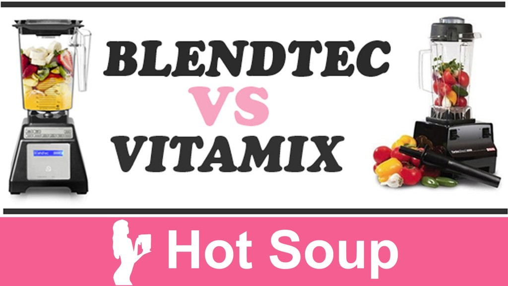 Hot Soup ~ Blendtec vs Vitamix ~ Review by the @BlenderBabes