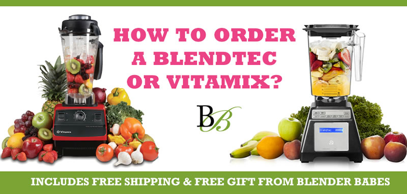 How to Order a Vitamix or Blendtec – FREE SHIPPING + FREE GIFTS from Blender Babes!