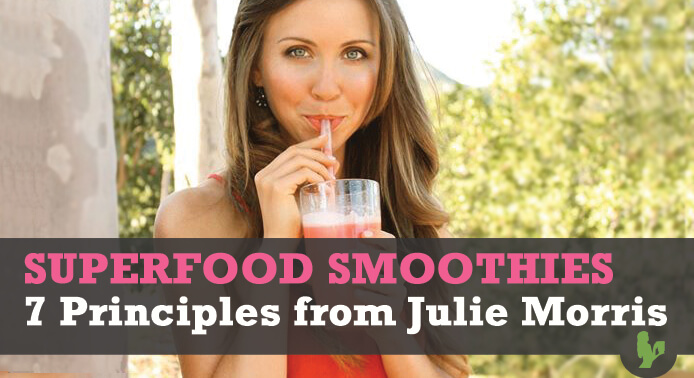 7 Superfood Smoothie Principles from Julie Morris by @BlenderBabes