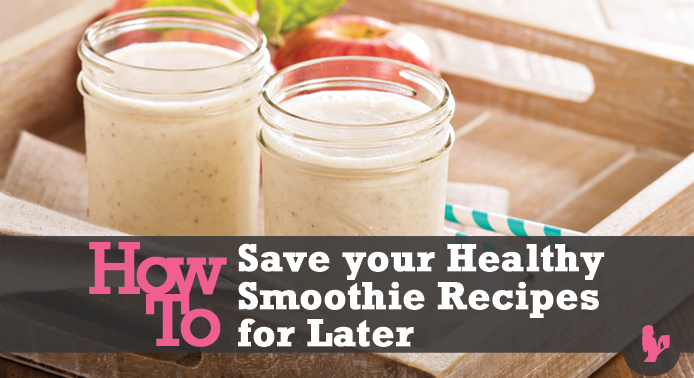 How to Save your Healthy Smoothie Recipes for Later!