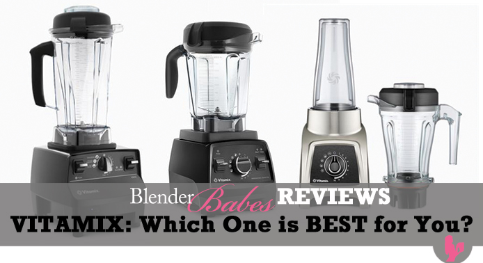 Which Vitamix to Buy - #1 Vitamix Blenders Review by @BlenderBabes