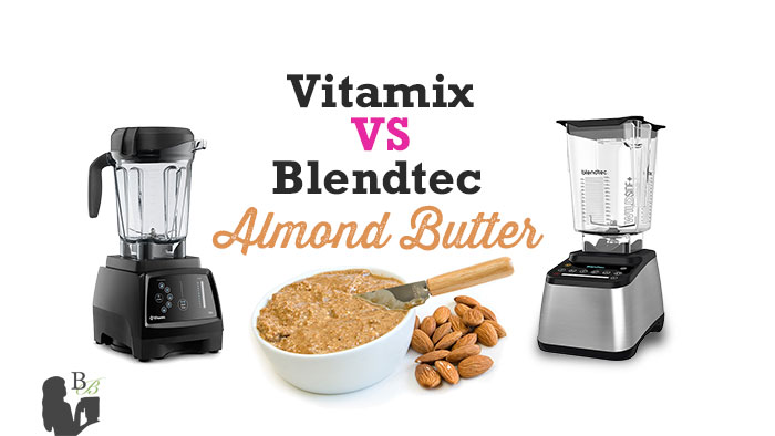 How to Make Almond Butter Vitamix vs Blendtec